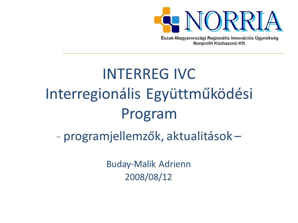INTERREG IVC Interregionális Együttműködési Program - programjellemzők, aktualitások – Buday-Malik Adrienn 2008/08/12