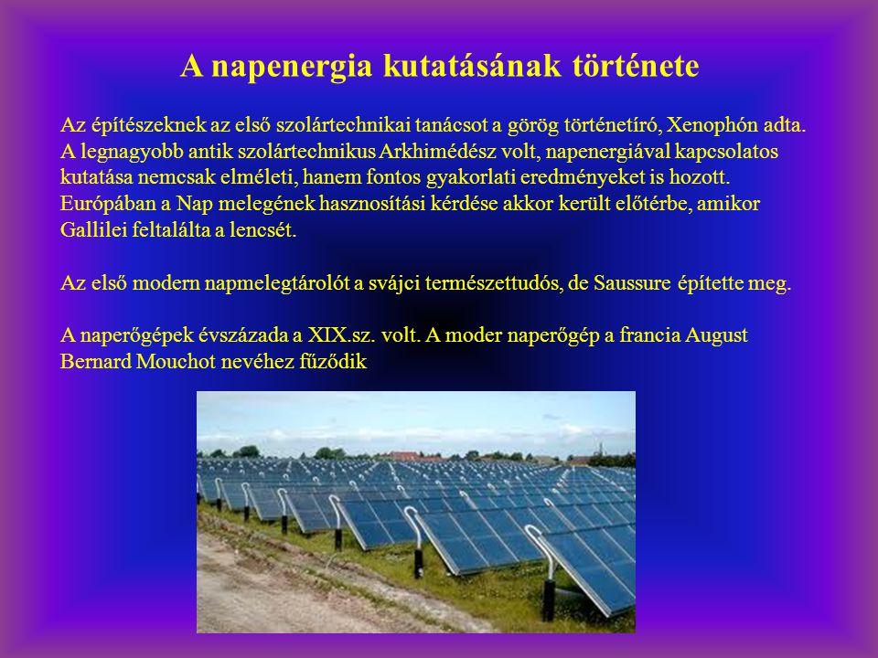 A napenergia kutatásának története Az építészeknek az első szolártechnikai tanácsot a görög történetíró, Xenophón adta. A legnagyobb antik szolártechn