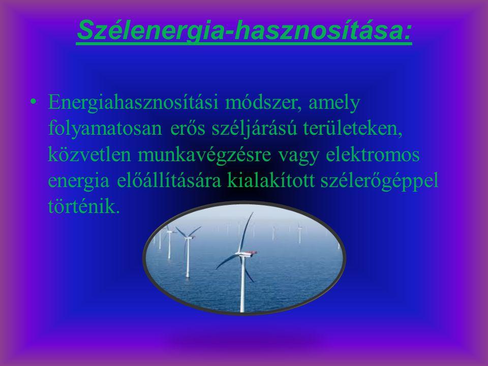 Szélenergia-hasznosítása: Energiahasznosítási módszer, amely folyamatosan erős széljárású területeken, közvetlen munkavégzésre vagy elektromos energia
