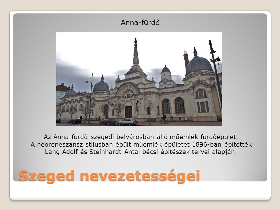 Szeged nevezetességei Anna-fürdő Az Anna-fürdő szegedi belvárosban álló műemlék fürdőépület. A neoreneszánsz stílusban épült műemlék épületet 1896-ban