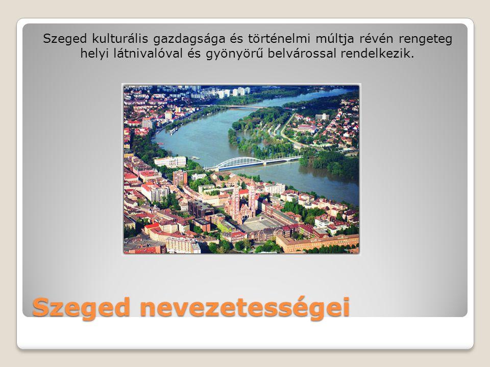 Szeged nevezetességei Szeged kulturális gazdagsága és történelmi múltja révén rengeteg helyi látnivalóval és gyönyörű belvárossal rendelkezik.