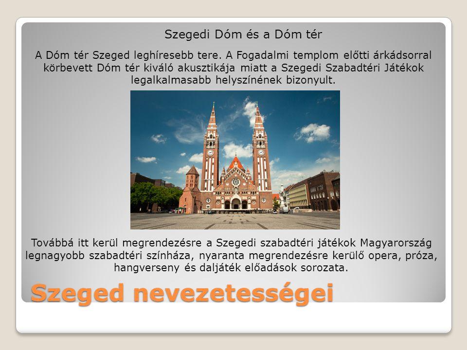 Szeged nevezetességei Szegedi Dóm és a Dóm tér A Dóm tér Szeged leghíresebb tere. A Fogadalmi templom előtti árkádsorral körbevett Dóm tér kiváló akus