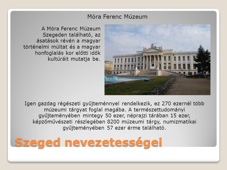 Szeged nevezetességei Móra Ferenc Múzeum A Móra Ferenc Múzeum Szegeden található, az ásatások révén a magyar történelmi múltat és a magyar honfoglalás