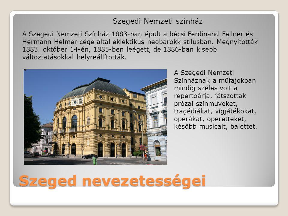 Szeged nevezetességei Szegedi Nemzeti színház A Szegedi Nemzeti Színház 1883-ban épült a bécsi Ferdinand Fellner és Hermann Helmer cége által eklektik