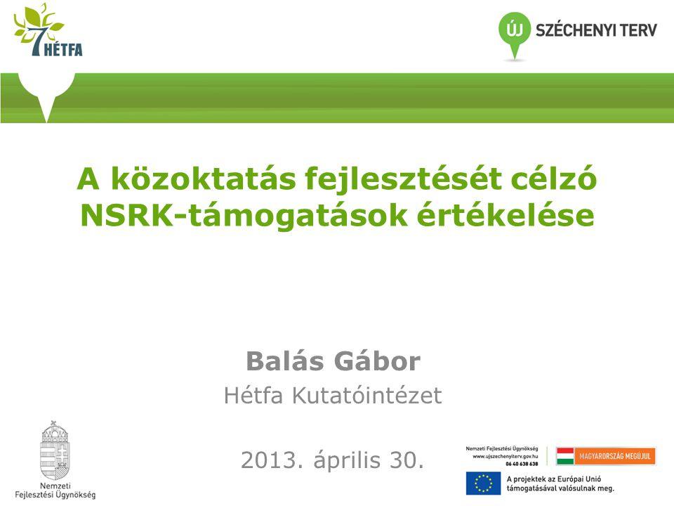 A közoktatás fejlesztését célzó NSRK-támogatások értékelése Balás Gábor Hétfa Kutatóintézet 2013. április 30.