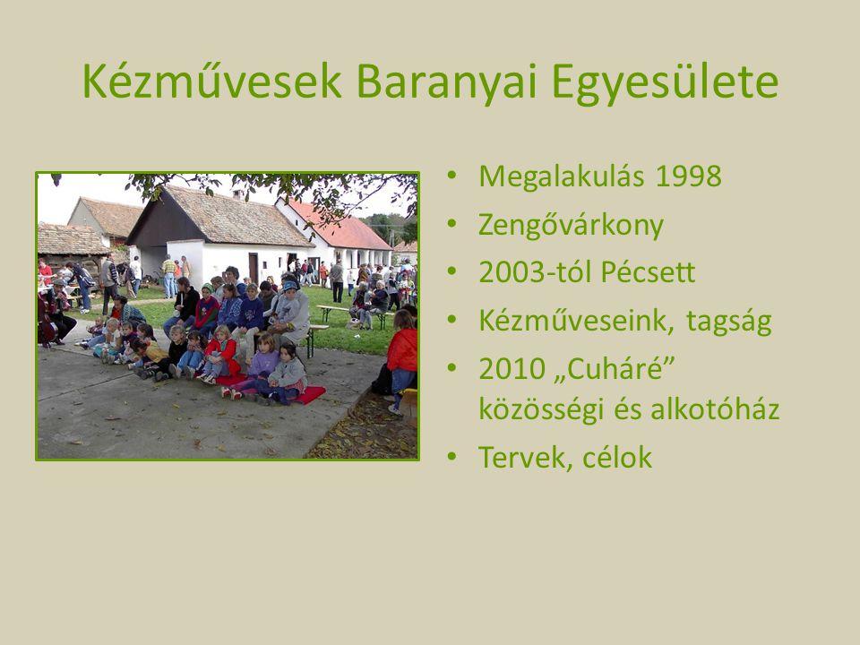 """Kézművesek Baranyai Egyesülete Megalakulás 1998 Zengővárkony 2003-tól Pécsett Kézműveseink, tagság 2010 """"Cuháré"""" közösségi és alkotóház Tervek, célok"""