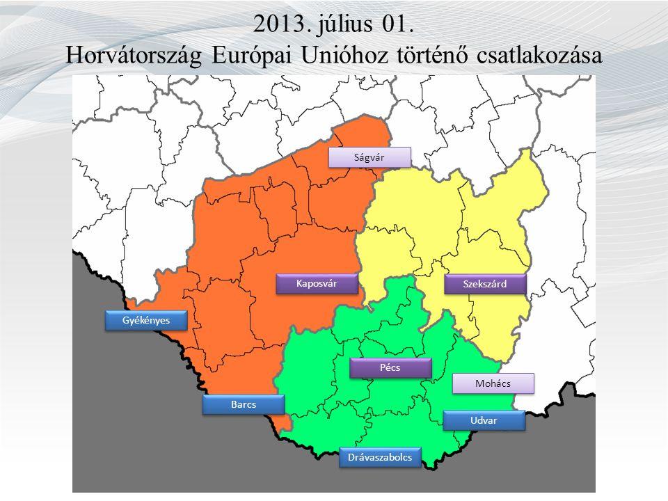 2013. július 01. Horvátország Európai Unióhoz történő csatlakozása Gyékényes Barcs Drávaszabolcs Kaposvár Ságvár Pécs Szekszárd Mohács Udvar