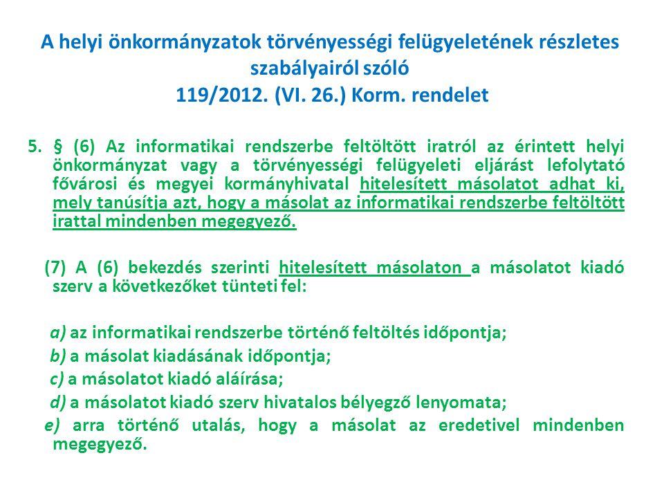 A helyi önkormányzatok törvényességi felügyeletének részletes szabályairól szóló 119/2012. (VI. 26.) Korm. rendelet 5. § (6) Az informatikai rendszerb