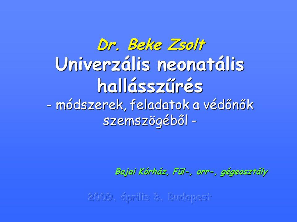 Dr. Beke Zsolt Univerzális neonatális hallásszűrés - módszerek, feladatok a védőnők szemszögéből - Bajai Kórház, Fül-, orr-, gégeosztály