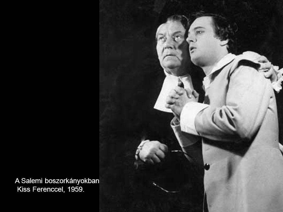 Schiller: Don Carlos (Kiss Ferenccel) A Salemi boszorkányokban Kiss Ferenccel, 1959.