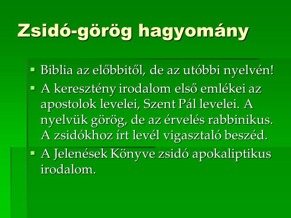 Zsidó-görög hagyomány  Biblia az előbbitől, de az utóbbi nyelvén.