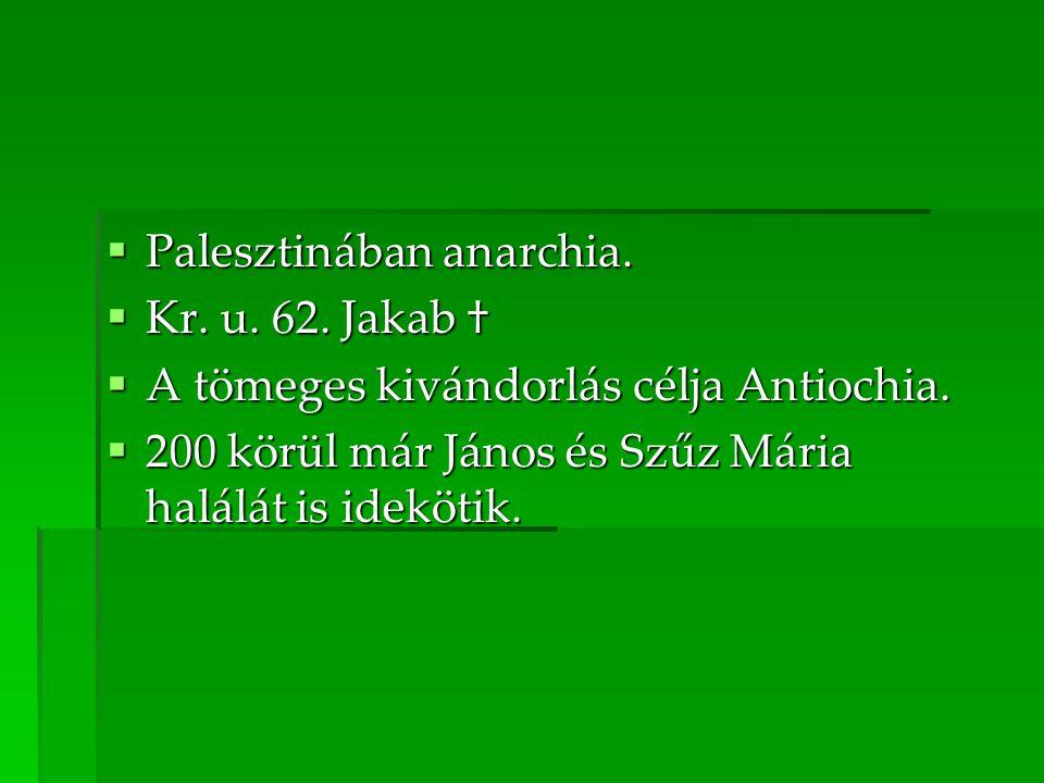  Palesztinában anarchia. Kr. u. 62. Jakab †  A tömeges kivándorlás célja Antiochia.