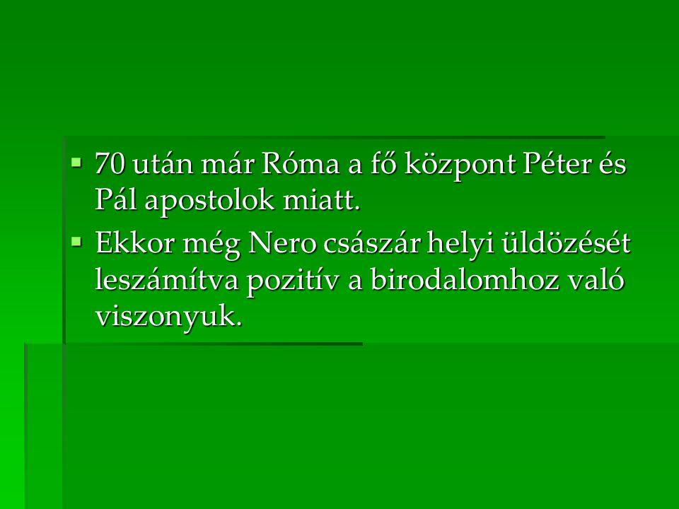  70 után már Róma a fő központ Péter és Pál apostolok miatt.
