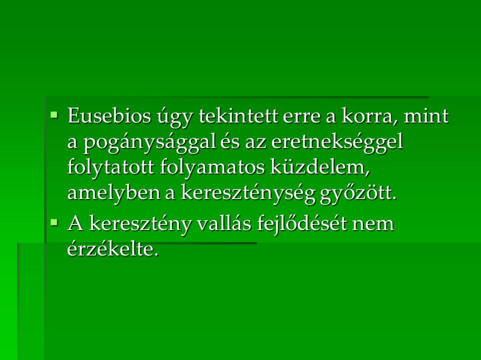  Eusebios úgy tekintett erre a korra, mint a pogánysággal és az eretnekséggel folytatott folyamatos küzdelem, amelyben a kereszténység győzött.