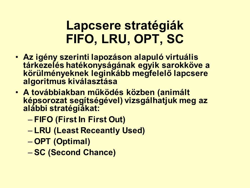5 4 3 2 4 5 1 7 4 5 4 3 6 7 3 4 5 4 3 7 5 5 5 5 1 1 1 1 3 3 3 3 - 4 4 4 4 7 7 7 7 6 6 6 - - 3 3 3 3 4 4 4 4 7 7 - - - 2 2 2 2 5 5 5 5 4 FIFO: 5 4 3 2 1 7 4 5 3 6 7 Lapozási stratégiák FIFO -Elõbb be, elõbb ki