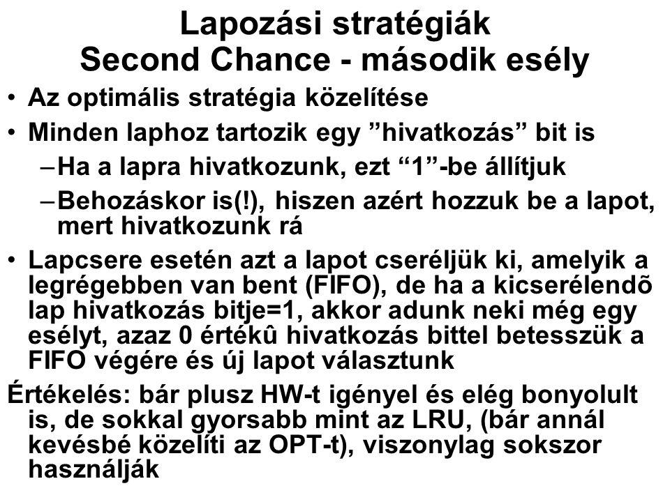 """Lapozási stratégiák Second Chance - második esély Az optimális stratégia közelítése Minden laphoz tartozik egy """"hivatkozás"""" bit is –Ha a lapra hivatko"""