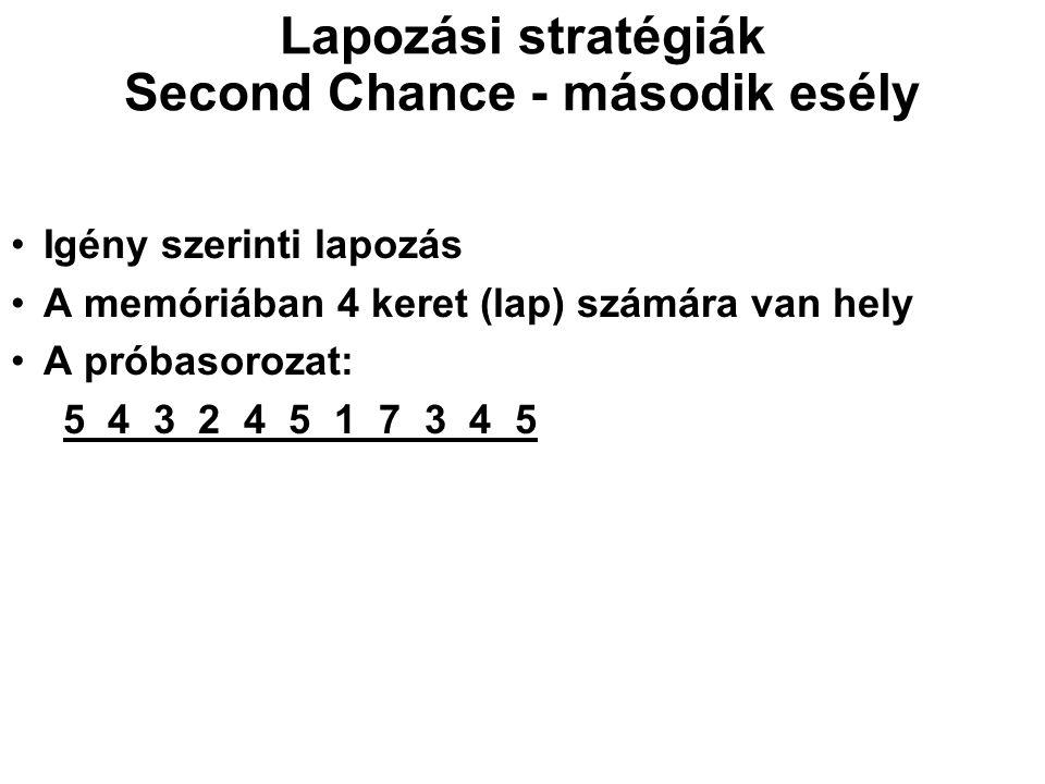 Lapozási stratégiák Second Chance - második esély Igény szerinti lapozás A memóriában 4 keret (lap) számára van hely A próbasorozat: 5 4 3 2 4 5 1 7 3
