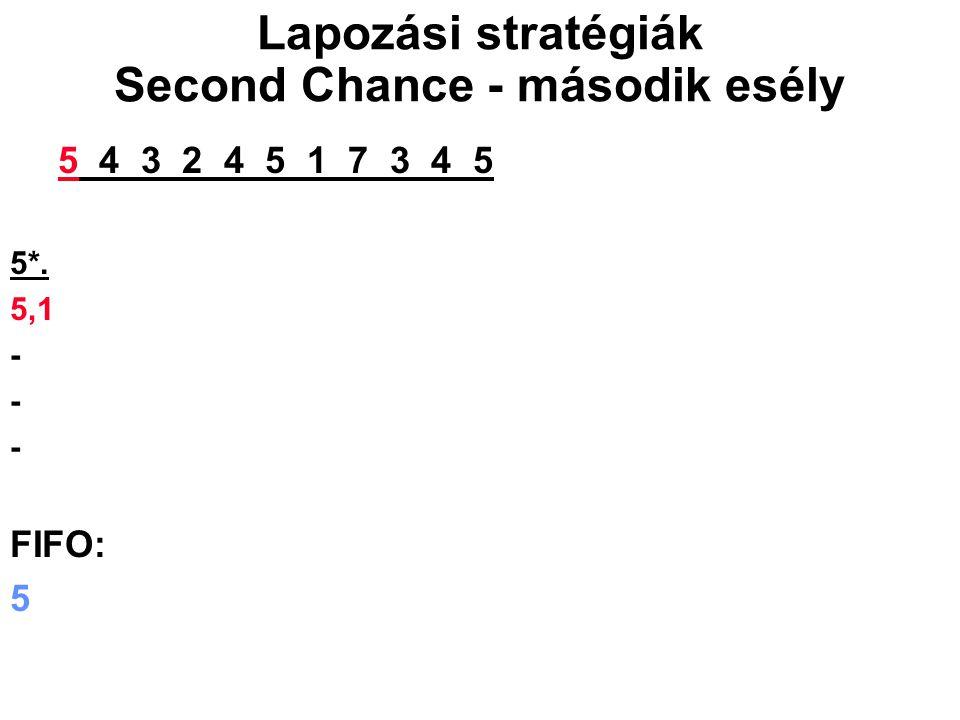 5*. 5,1 - FIFO: 5 Lapozási stratégiák Second Chance - második esély