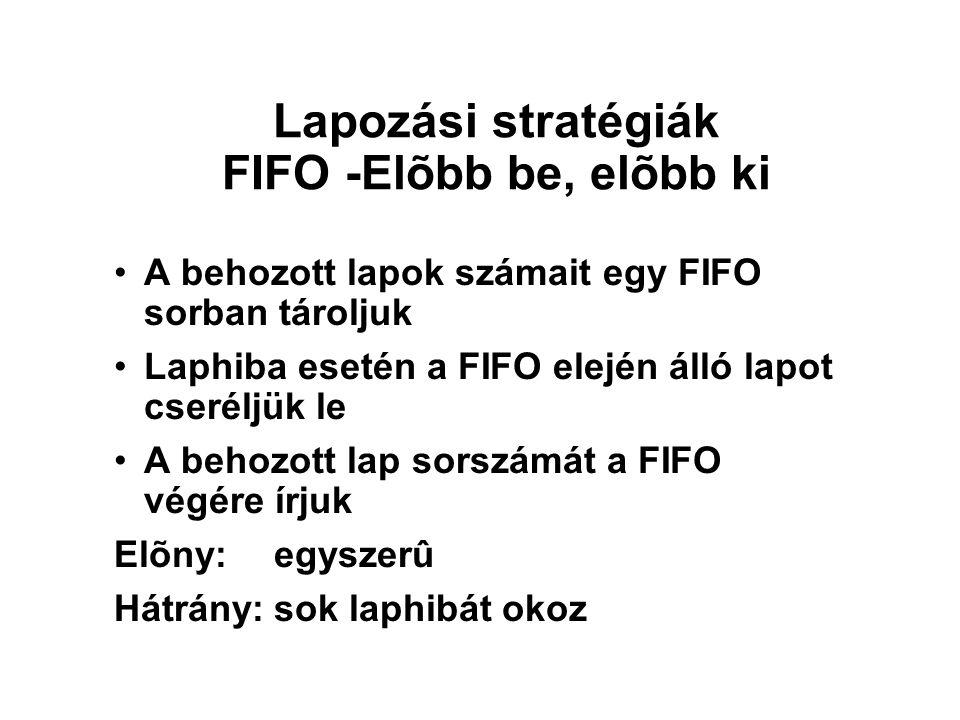 Lapozási stratégiák FIFO -Elõbb be, elõbb ki A behozott lapok számait egy FIFO sorban tároljuk Laphiba esetén a FIFO elején álló lapot cseréljük le A
