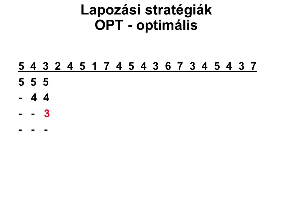 5 4 3 2 4 5 1 7 4 5 4 3 6 7 3 4 5 4 3 7 5 5 5 - 4 4 - - 3 - - - Lapozási stratégiák OPT - optimális