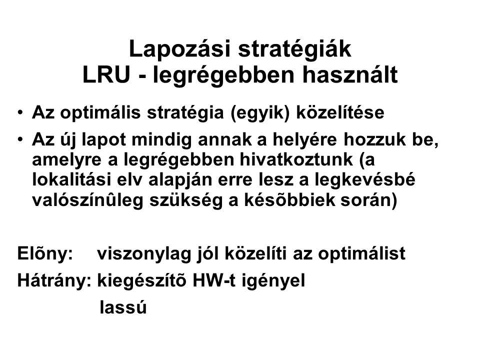 Lapozási stratégiák LRU - legrégebben használt Az optimális stratégia (egyik) közelítése Az új lapot mindig annak a helyére hozzuk be, amelyre a legré