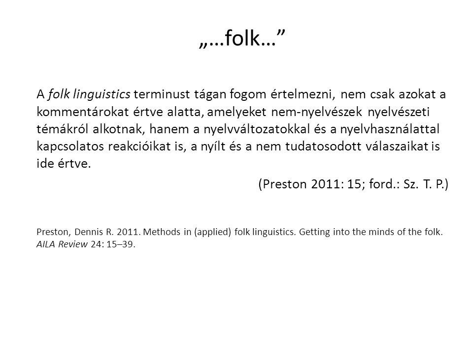 """""""…folk…"""" A folk linguistics terminust tágan fogom értelmezni, nem csak azokat a kommentárokat értve alatta, amelyeket nem-nyelvészek nyelvészeti témák"""