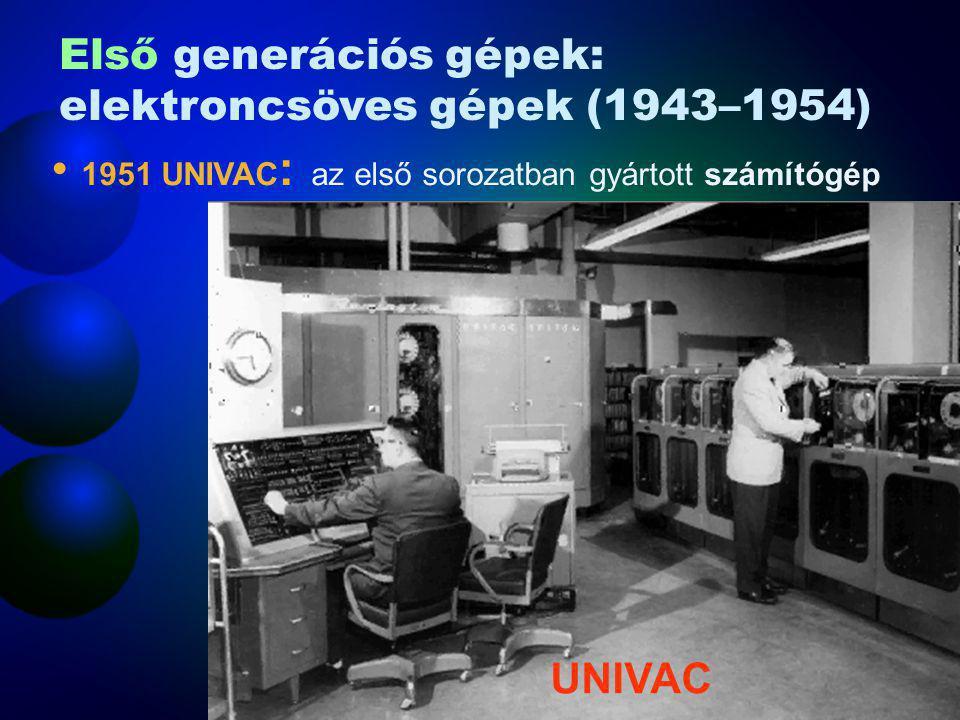 1951 UNIVAC : az első sorozatban gyártott számítógép UNIVAC Első generációs gépek: elektroncsöves gépek (1943–1954)