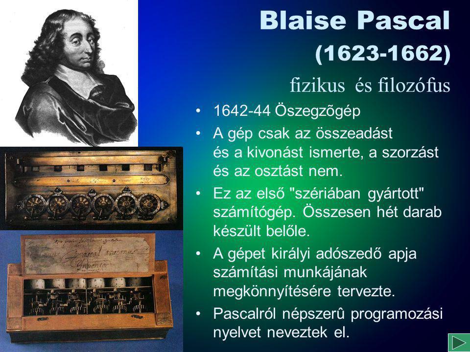 Blaise Pascal (1623-1662) fizikus és filozófus 1642-44 Öszegzõgép A gép csak az összeadást és a kivonást ismerte, a szorzást és az osztást nem. Ez az