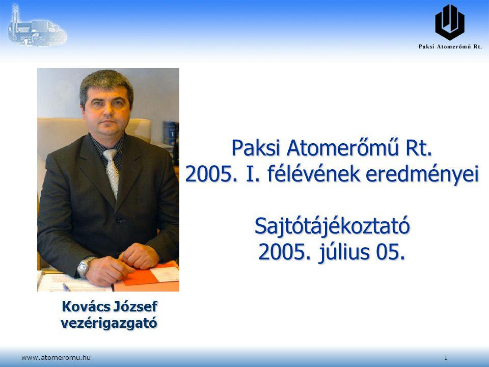 www.atomeromu.hu1 Kovács József vezérigazgató Paksi Atomerőmű Rt. 2005. I. félévének eredményei Sajtótájékoztató 2005. július 05.