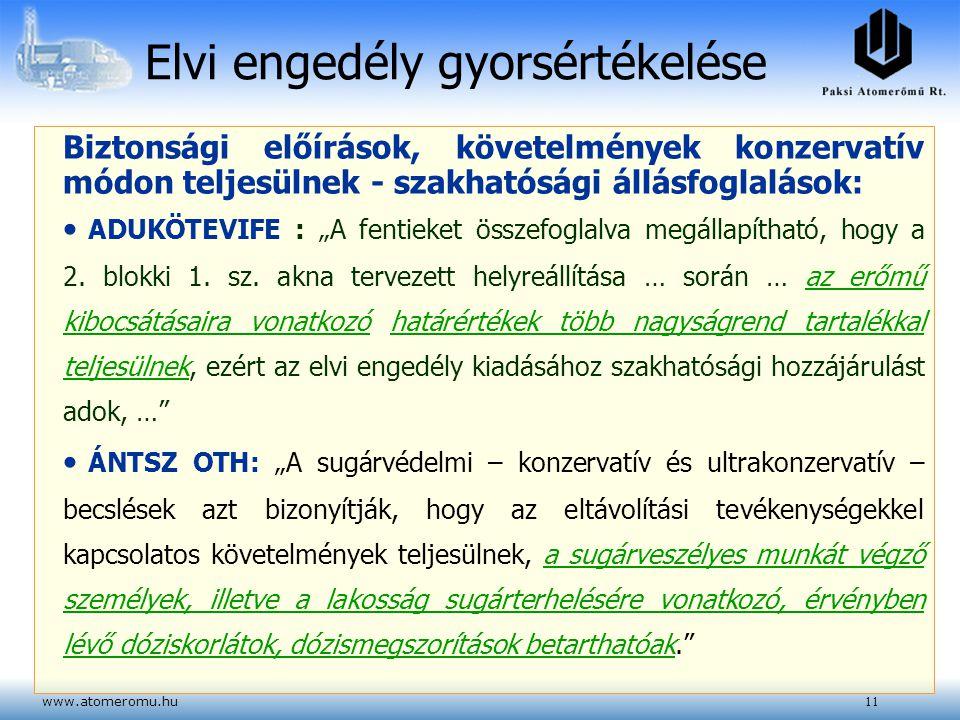 """www.atomeromu.hu11 Elvi engedély gyorsértékelése Biztonsági előírások, követelmények konzervatív módon teljesülnek - szakhatósági állásfoglalások: ADUKÖTEVIFE : """"A fentieket összefoglalva megállapítható, hogy a 2."""