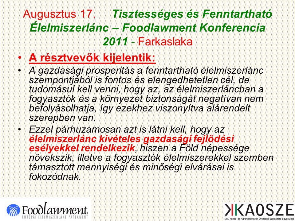 Augusztus 17. Tisztességes és Fenntartható Élelmiszerlánc – Foodlawment Konferencia 2011 - Farkaslaka A résztvevők kijelentik: A gazdasági prosperitás