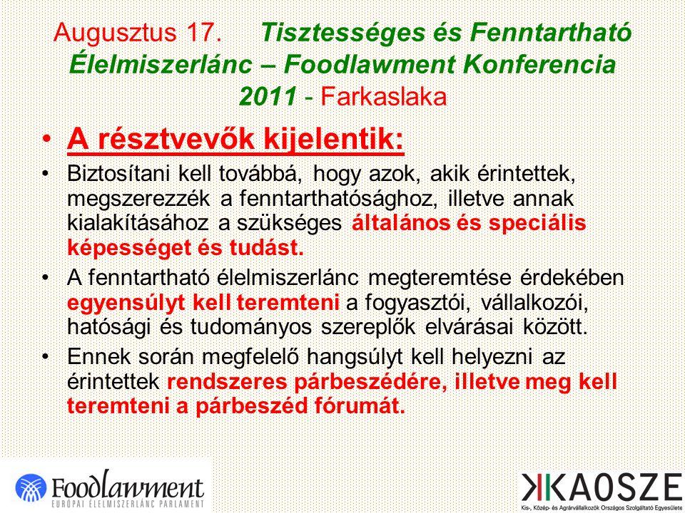 Augusztus 17. Tisztességes és Fenntartható Élelmiszerlánc – Foodlawment Konferencia 2011 - Farkaslaka A résztvevők kijelentik: Biztosítani kell tovább