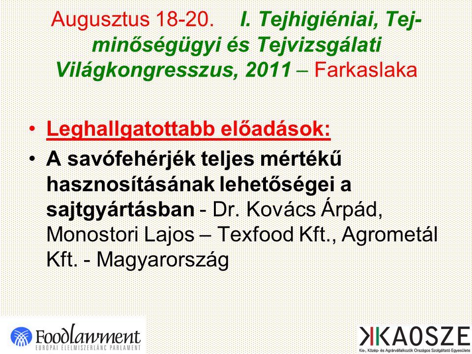 Augusztus 18-20. I. Tejhigiéniai, Tej- minőségügyi és Tejvizsgálati Világkongresszus, 2011 – Farkaslaka Leghallgatottabb előadások: A savófehérjék tel