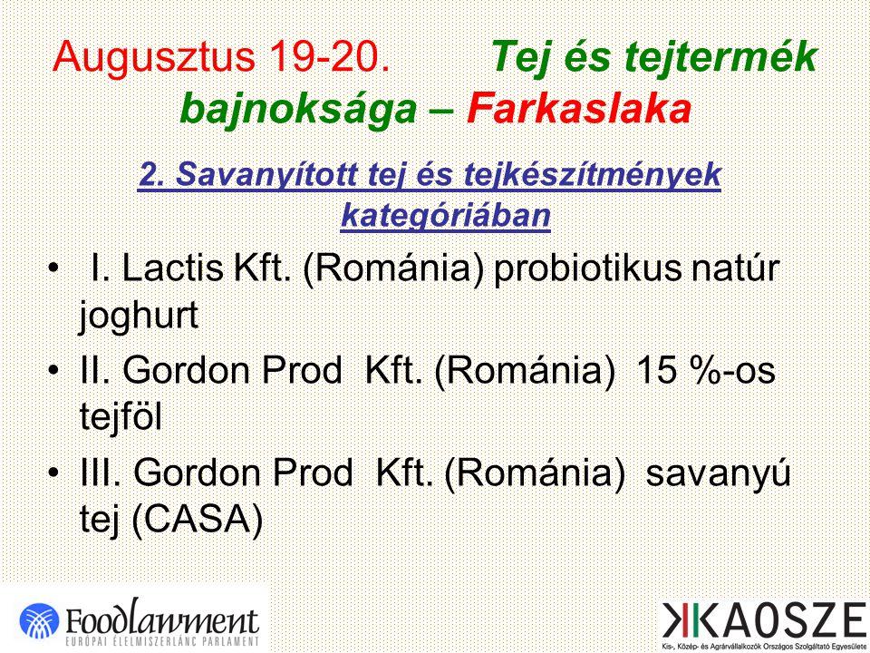Augusztus 19-20. Tej és tejtermék bajnoksága – Farkaslaka 2. Savanyított tej és tejkészítmények kategóriában I. Lactis Kft. (Románia) probiotikus natú