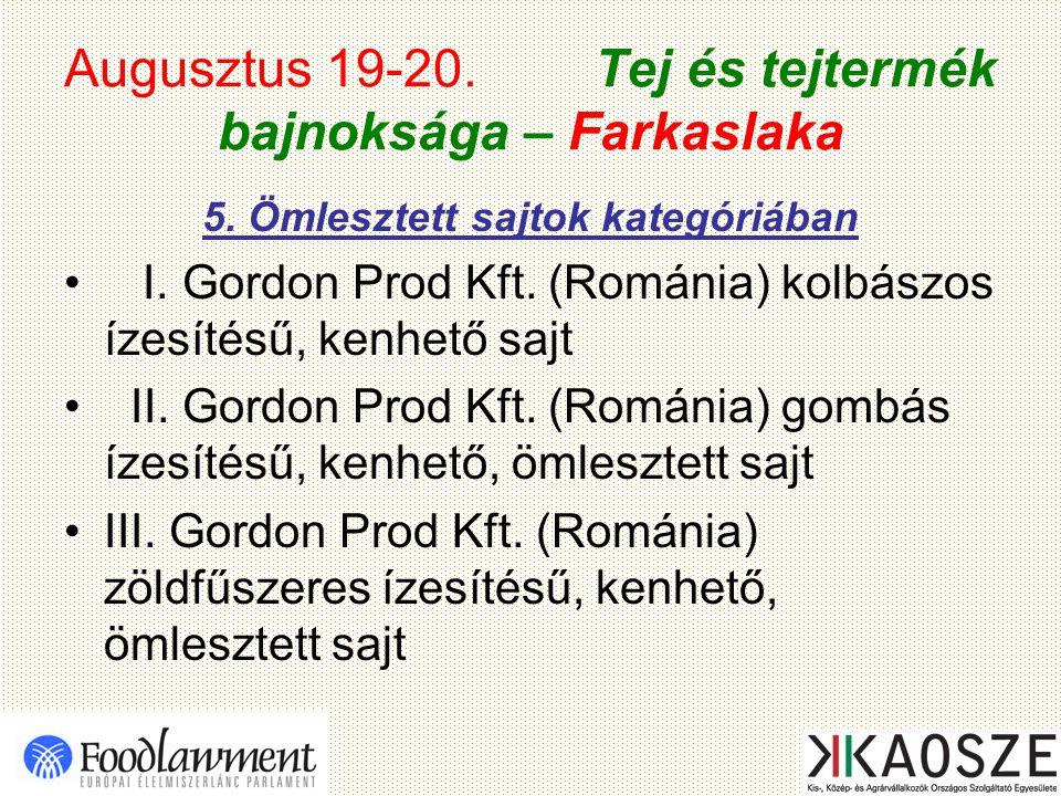 Augusztus 19-20. Tej és tejtermék bajnoksága – Farkaslaka 5. Ömlesztett sajtok kategóriában I. Gordon Prod Kft. (Románia) kolbászos ízesítésű, kenhető