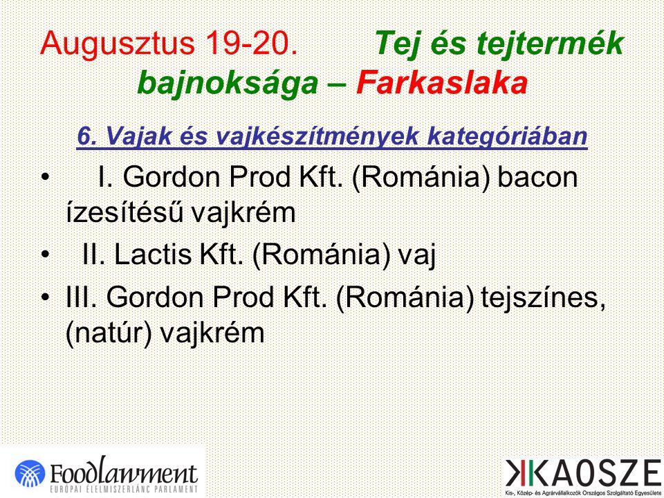 Augusztus 19-20. Tej és tejtermék bajnoksága – Farkaslaka 6. Vajak és vajkészítmények kategóriában I. Gordon Prod Kft. (Románia) bacon ízesítésű vajkr