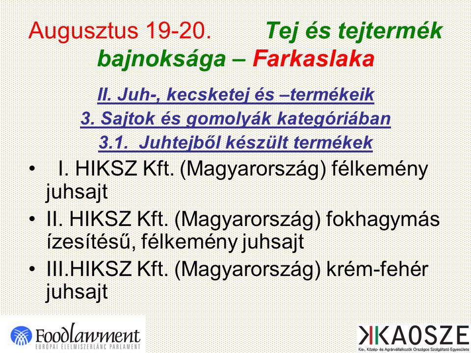 Augusztus 19-20. Tej és tejtermék bajnoksága – Farkaslaka II. Juh-, kecsketej és –termékeik 3. Sajtok és gomolyák kategóriában 3.1. Juhtejből készült