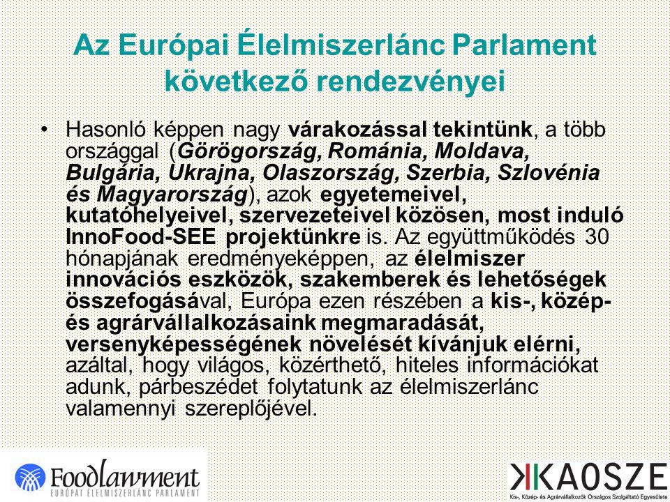 Az Európai Élelmiszerlánc Parlament következő rendezvényei Hasonló képpen nagy várakozással tekintünk, a több országgal (Görögország, Románia, Moldava, Bulgária, Ukrajna, Olaszország, Szerbia, Szlovénia és Magyarország), azok egyetemeivel, kutatóhelyeivel, szervezeteivel közösen, most induló InnoFood-SEE projektünkre is.
