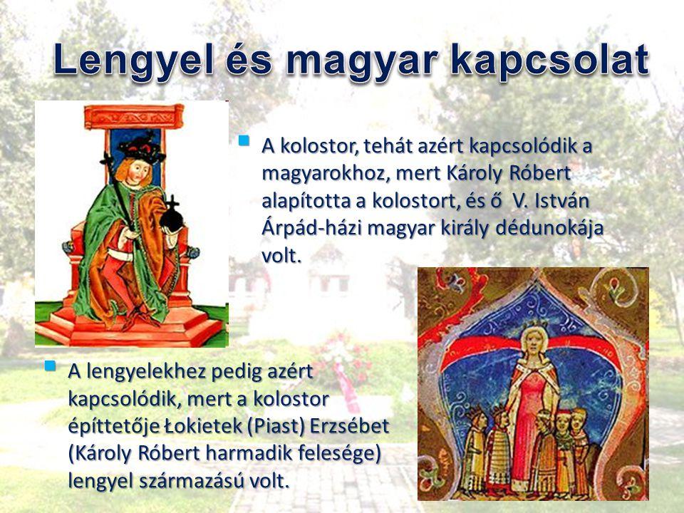  A kolostor, tehát azért kapcsolódik a magyarokhoz, mert Károly Róbert alapította a kolostort, és ő V. István Árpád-házi magyar király dédunokája vol