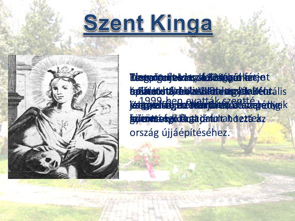  Szent-Kinga szobra tehát azért kapcsolódik a magyarokhoz, mert Kinga apja IV.