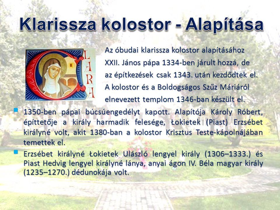 Az óbudai klarissza kolostor alapításához Az óbudai klarissza kolostor alapításához XXII. János pápa 1334-ben járult hozzá, de XXII. János pápa 1334-b