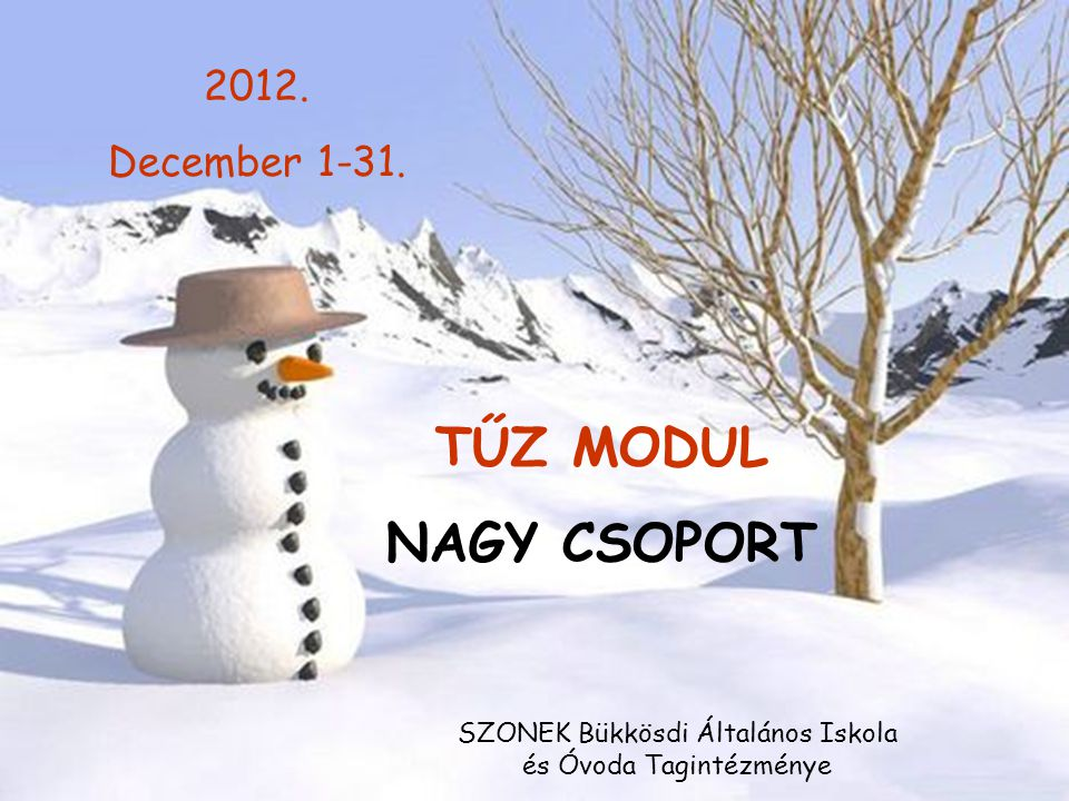 2012. December 1-31. TŰZ MODUL NAGY CSOPORT SZONEK Bükkösdi Általános Iskola és Óvoda Tagintézménye