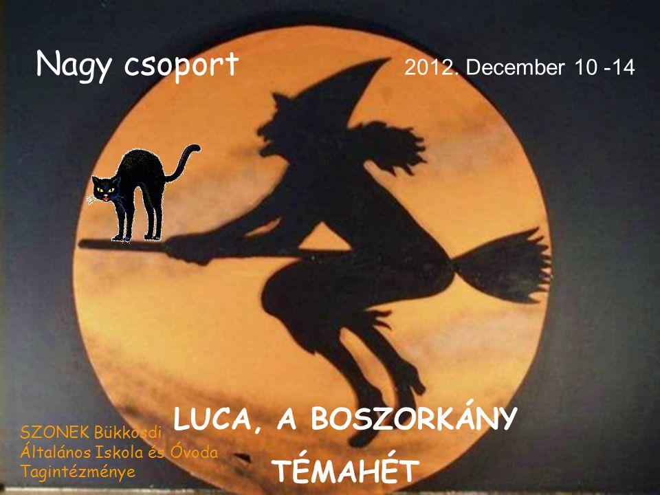 Nagy csoport LUCA, A BOSZORKÁNY TÉMAHÉT 2012. December 10 -14 SZONEK Bükkösdi Általános Iskola és Óvoda Tagintézménye