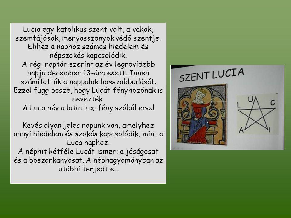 Lucia egy katolikus szent volt, a vakok, szemfájósok, menyasszonyok védő szentje.