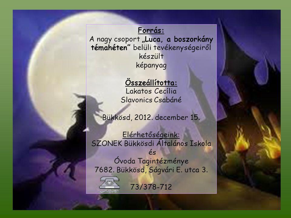 """Forrás: A nagy csoport """"Luca, a boszorkány témahéten belüli tevékenységeiről készült képanyag Összeállította: Lakatos Cecília Slavonics Csabáné Bükkösd, 2012."""