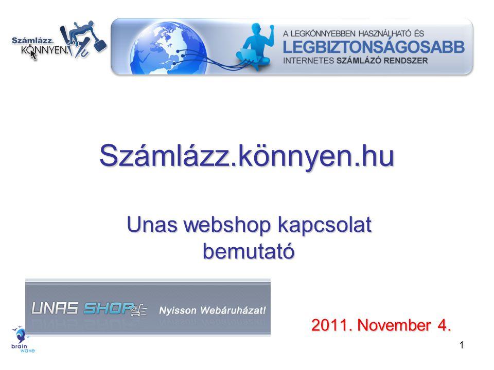 1 Számlázz.könnyen.hu Unas webshop kapcsolat bemutató 2011. November 4.
