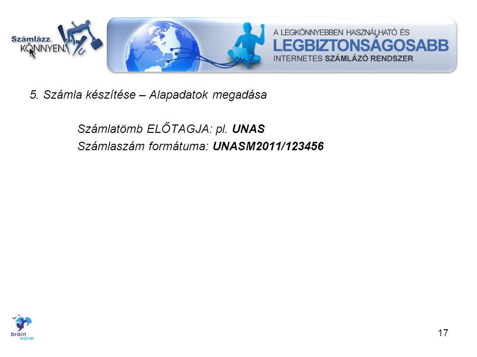 5. Számla készítése – Alapadatok megadása Számlatömb ELŐTAGJA: pl. UNAS Számlaszám formátuma: UNASM2011/123456 17