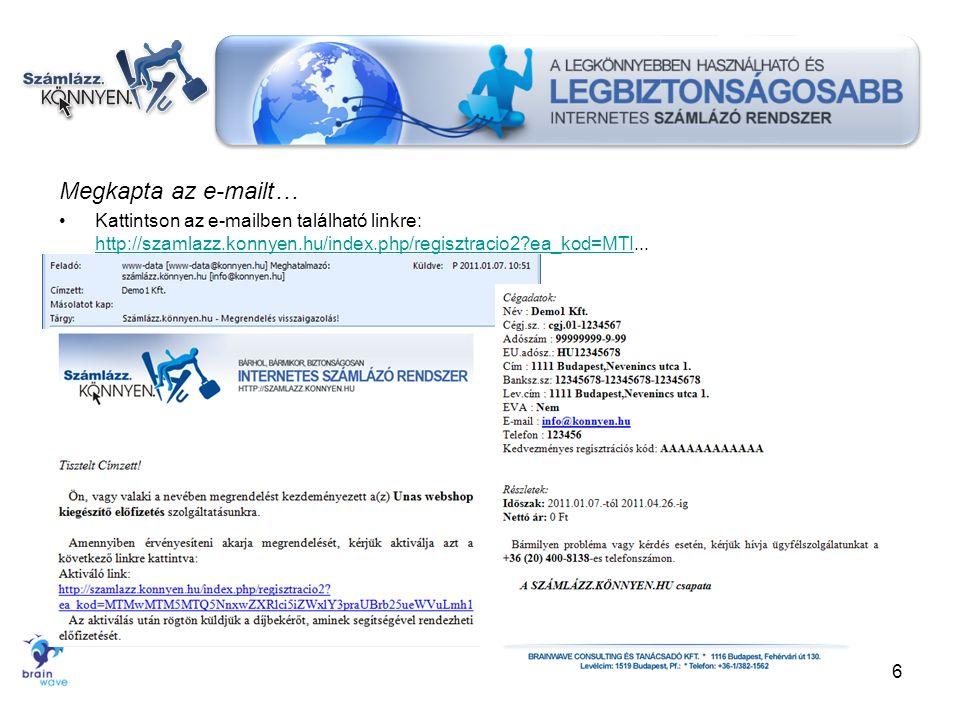 Megkapta az e-mailt… Kattintson az e-mailben található linkre: http://szamlazz.konnyen.hu/index.php/regisztracio2?ea_kod=MTI... http://szamlazz.konnye