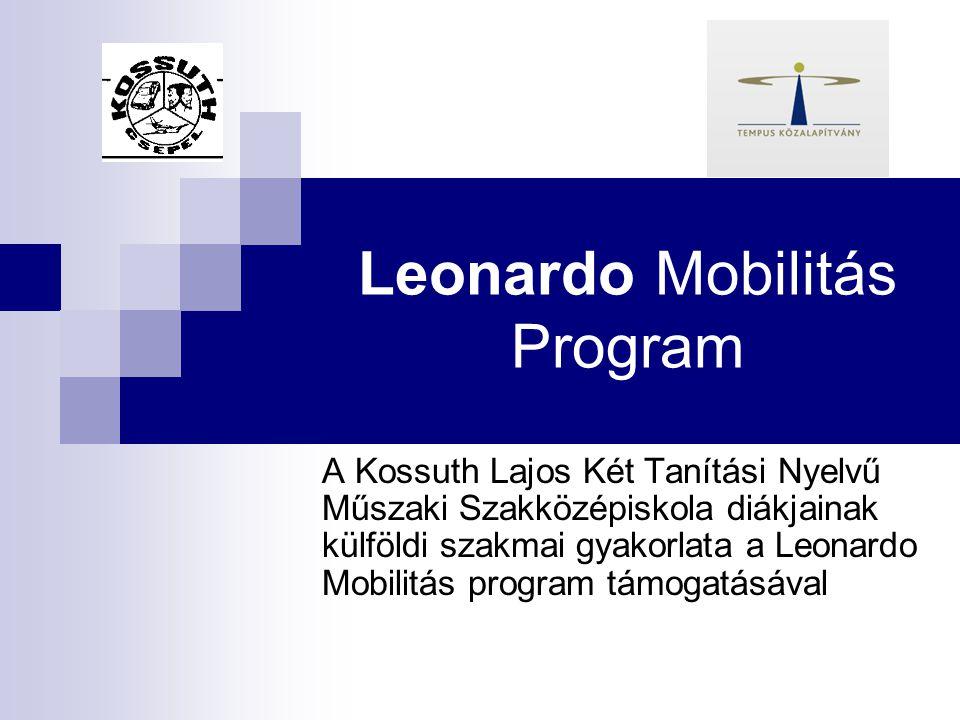 Leonardo Mobilitás Program A Kossuth Lajos Két Tanítási Nyelvű Műszaki Szakközépiskola diákjainak külföldi szakmai gyakorlata a Leonardo Mobilitás pro