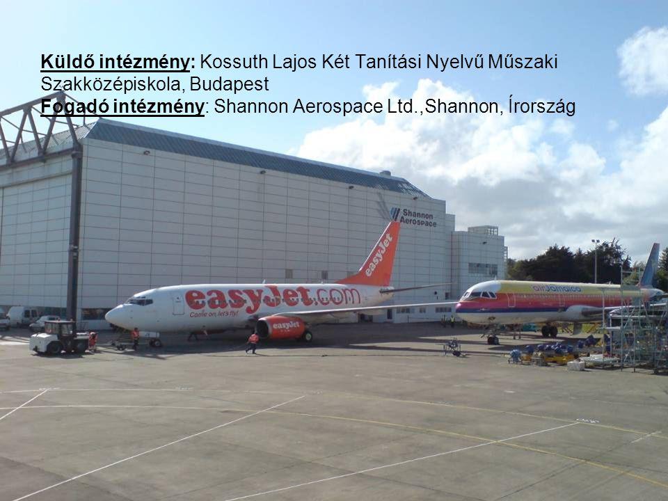 Küldő intézmény: Kossuth Lajos Két Tanítási Nyelvű Műszaki Szakközépiskola, Budapest Fogadó intézmény: Shannon Aerospace Ltd.,Shannon, Írország